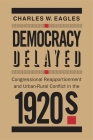 Democracy Delayed: Congressional Reapportionment and Urban-Rural Conflict in the 1920s Cover Image