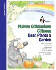 Bear Plants A Garden / Makwa Gitigaadaan Gitigaan: Makwa Gitigaadaan Gitigaan Cover Image