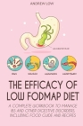 The Efficacy of Low Fodmap Diet: A Complete Workbook to Manage Ibs and Other Digestive Disorders, Including Food Guide and Recipes Cover Image