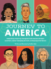 Journey to America: Celebrating Inspiring Immigrants Who Became Brilliant Scientists, Game-Changing Activists, & Amazing Entertainers Cover Image
