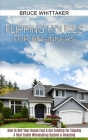 Flipping Houses for Beginners: A Real Estate Wholesaling System & Investing (How to Sell Your House Fast & Get Funding for Flipping) Cover Image
