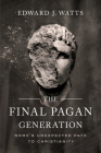 The Final Pagan Generation: Rome's Unexpected Path to Christianity (Transformation of the Classical Heritage) Cover Image