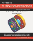 Autodesk Fusion 360 Exercises: 200 Practice Drawings For FUSION 360 and Other Feature-Based Modeling Software Cover Image