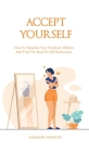 Accept Yourself: How To Stimulate Your Psychical Abilities And Find The Road To Self-Realization Cover Image