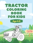 Tractor Coloring Book For Kids Age 4-8: Great Gift For Boys And Girls Who Love Coloring Pages of Farm Vehicles And Countryside Life Scenes Cover Image