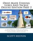 Ohio Made Fishing Lures And Tackle Deluxe Edition Part 2: A Historical Look At Ohio's Fishing Tackle Industry With Collectors Price Guide Cover Image
