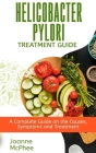 Helicobacter Pylori Treatment Guide: A Complete Guide on the Causes, Symptoms and Treatment Cover Image