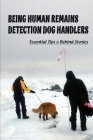 Being Human Remains Detection Dog Handlers: Essential Tips & Behind Stories: Crime Scene Preservation Cover Image