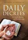 Daily Decrees for Family Blessing and Breakthrough: Defeat the Assignments of Hell Against Your Family and Create Heavenly Atmospheres in Your Home Cover Image