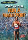 Would You Dare Run a Marathon? (Would You Dare?) Cover Image