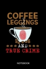 Coffee Leggings and true crime: a5 notebook, dotted, dot grid 120 pages Cover Image