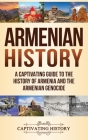 Armenian History: A Captivating Guide to the History of Armenia and the Armenian Genocide Cover Image