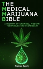 The Medical Marijuana Bible: A History Of Growing, Modern Techniques And Dispensary Cover Image