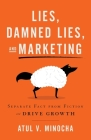 Lies, Damned Lies, and Marketing: Separate Fact from Fiction and Drive Growth Cover Image
