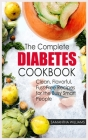 The Complete Diabetes Cookbook: Clean, Flavorful, Fuss-Free Recipes For The Busy Smart People Cover Image