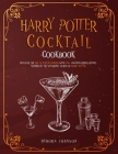 Harry Potter Cocktail Cookbook: Discover the Art of Potion Making With 115+ Amazing Drinks Recipes Inspired By the Wizarding World of Harry Potter Cover Image