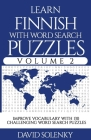 Learn Finnish with Word Search Puzzles Volume 2: Learn Finnish Language Vocabulary with 130 Challenging Bilingual Word Find Puzzles for All Ages Cover Image
