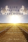 Life After Psychosis: A Self Help Guide to Getting Your Life Back on Track After Enduring Psychosis Cover Image