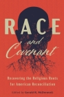 Race and Covenant: Recovering the Religious Roots for American Reconciliation Cover Image