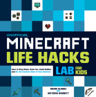 Unofficial Minecraft Life Hacks Lab for Kids: How to Stay Sharp, Have Fun, Avoid Bullies, and Be the Creative Ruler of Your Universe Cover Image