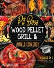Pit Boss Wood Pellet Grill & Smoker Cookbook [3 Books in 1]: What to Eat, What to Grill, How to Thrive in a Bite Cover Image