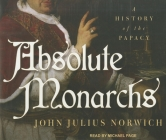 Absolute Monarchs: A History of the Papacy Cover Image