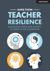 Teacher Resilience: Managing Stress and Anxiety to Thrive in the Classroom Cover Image