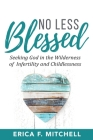 No Less Blessed: Seeking God in the Wilderness of Infertility and Childlessness Cover Image