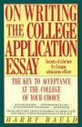 On Writing the College Application Essay: The Key to Acceptance and the College of your Choice Cover Image