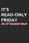 It's Read-Only Friday No IT Changes Today: Administrator Notebook for Sysadmin / Network or Security Engineer / DBA in IT Infrastructure / Information Cover Image