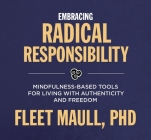Living with Radical Responsibility: Mindfulness-Based Tools for Creating a Life of Authenticity and Freedom Cover Image