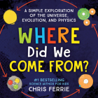 Where Did We Come From?: A simple exploration of the universe, evolution, and physics Cover Image