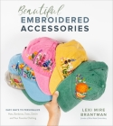 Beautiful Embroidered Accessories: Easy Ways to Personalize Hats, Bandanas, Totes, Denim and Your Favorite Clothing Cover Image