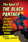The Ages of the Black Panther: Essays on the King of Wakanda in Comic Books Cover Image