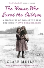 The Woman Who Saved the Children: A Biography of Eglantyne Jebb: Founder of Save the Children Cover Image