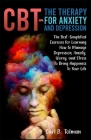 CBT-The Therapy for Anxiety and Depression: The Best-Simplified Exercises for Learning How to Manage Depression, Anxiety, Worry, and Stress to Bring H Cover Image