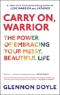 Carry On, Warrior: The Power of Embracing Your Messy, Beautiful Life Cover Image