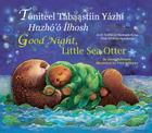 Good Night Little Sea Otter (Navajo/English) Cover Image