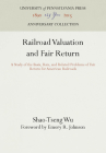 Railroad Valuation and Fair Return: A Study of the Basis, Rate, and Related Problems of Fair Return for American Railroads Cover Image