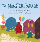 The Monster Parade: A Book about Feeling All Your Feelings and Then Watching Them Go Cover Image