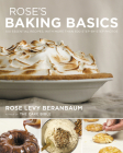 Rose's Baking Basics: 100 Essential Recipes, with More Than 600 Step-by-Step Photos Cover Image