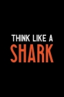 Think Like A Shark: Shark Notebook Journal Composition Blank Lined Diary Notepad 120 Pages Paperback Black Cover Image