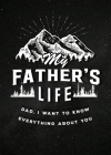 My Father's Life - Second Edition: Dad, I Want to Know Everything About You (Creative Keepsakes #28) Cover Image