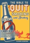 The Bible to Quit Smoking and Drinking Instantly [3 Books in 1]: Move Beyond Addiction, Regain Immediate Control of Your Decisions, and Invest in Your Cover Image