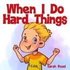 When I Do Hard Things: (Anxiety books for kids, Easy reading level 1, Children Age 3 5, Preschool, Kindergarten) Cover Image