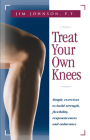 Treat Your Own Knees: Simple Exercises to Build Strength, Flexibility, Responsiveness and Endurance Cover Image