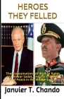 Heroes They Felled: The Assassinations of Yitzhak Rabin and Anwar Sadat, and the Stillbirth of Peace in the Middle East Cover Image