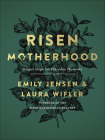 Risen Motherhood: Gospel Hope for Everyday Moments Cover Image
