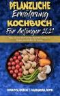 Pflanzliche Ernährung Kochbuch Für Anfänger 2021: Einfache, Preiswerte Und Schnelle Pflanzliche Diät-Rezepte Zur Gewichtsabnahme Und Fettverbrennung F Cover Image