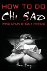 How To Do Chi Sao: Wing Chun Sticky Hands (Self-Defense #5) Cover Image